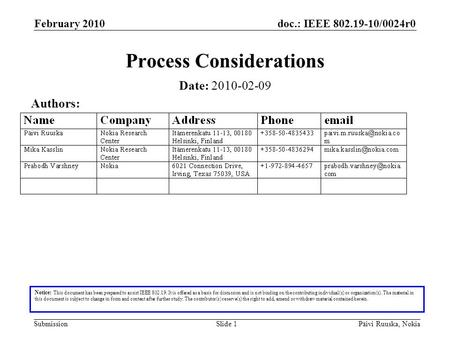 Doc.: IEEE 802.19-10/0024r0 Submission February 2010 Päivi Ruuska, NokiaSlide 1 Process Considerations Notice: This document has been prepared to assist.
