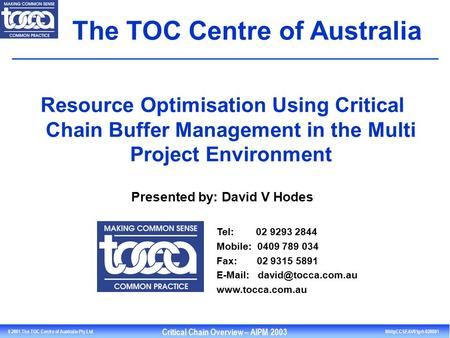 © 2000 The TOC Center of Australia Pty Ltd 1 Critical Chain Overview – AIPM 2003 MktgCCSEAV01grh 020801 0 2001 The TOC Centre of Australia Pty Ltd The.