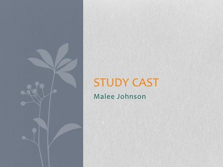 Malee Johnson STUDY CAST. Technology Integration Phase I Computer= object of study Phase II Computer= programming tool Phase III Computer= communication.