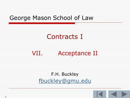 1 George Mason School of Law Contracts I VII.Acceptance II F.H. Buckley