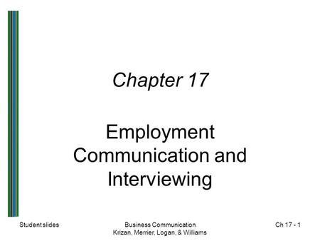 Student slidesBusiness Communication Krizan, Merrier, Logan, & Williams Ch 17 - 1 Chapter 17 Employment Communication and Interviewing.