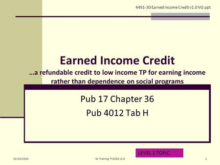 Earned Income Credit …a refundable credit to low income TP for earning income rather than dependence on social programs Pub 17 Chapter 36 Pub 4012 Tab.