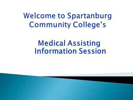 Medical Assisting Information Session.  To be eligible for an application packet: - You must be a current student of Spartanburg Community College -
