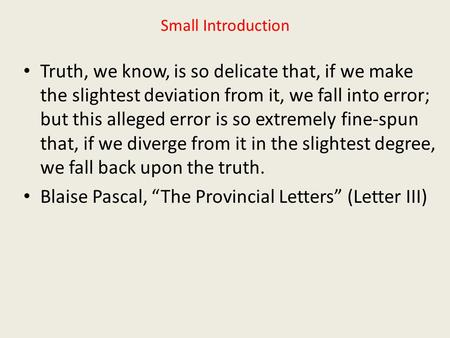 Small Introduction Truth, we know, is so delicate that, if we make the slightest deviation from it, we fall into error; but this alleged error is so extremely.