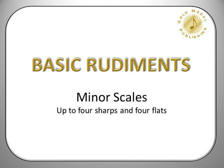 Minor Scales Up to four sharps and four flats Every major scale has a relative minor scale that has the same key signature. The relative minor is three.