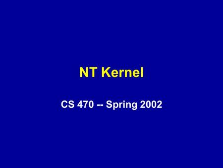 NT Kernel CS 470 -- Spring 2002. Overview Interrupts and Exceptions: Trap Handler Interrupt Request Levels and IRT DPC's, and APC's System Service Dispatching.