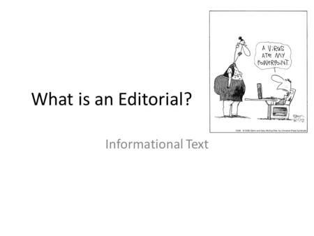 What is an Editorial? Informational Text. What is an Editorial? An article in a publication expressing the opinion of its editors or publishers. A commentary.