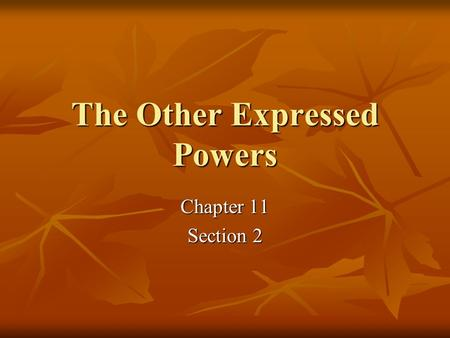 The Other Expressed Powers Chapter 11 Section 2. Key Terms Copyright Copyright Patent Patent Territory Territory Eminent domain Eminent domain Naturalization.