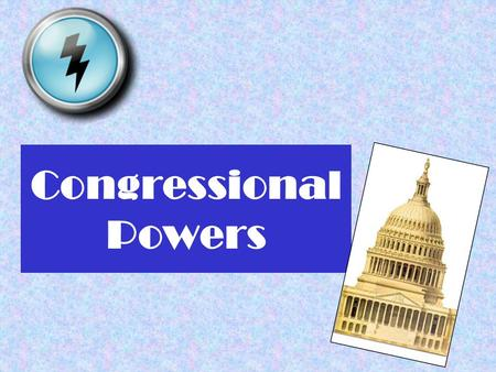 Congressional Powers. Types of Powers Legislative or Non-Legislative Expressed or Implied Investigative Oversight.