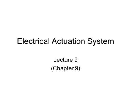 Electrical Actuation System Lecture 9 (Chapter 9).