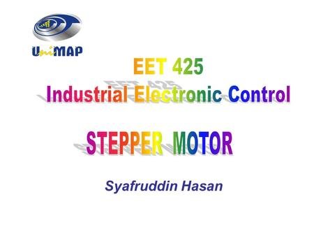 Syafruddin Hasan. STEPPER MOTOR Stepper motors are device that rotate by discrete incremental steps The primary advantage:  they can be controlled almost.