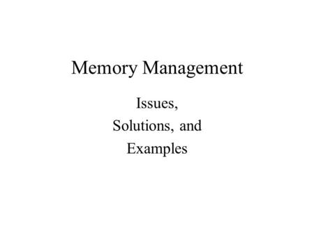 Memory Management Issues, Solutions, and Examples.