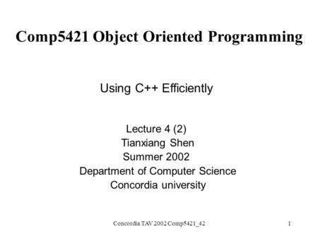 Concordia TAV 2002 Comp5421_421 Comp5421 Object Oriented Programming Using C++ Efficiently Lecture 4 (2) Tianxiang Shen Summer 2002 Department of Computer.