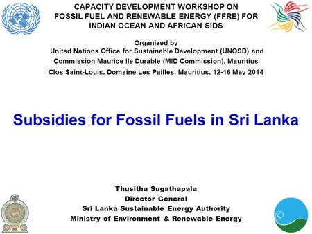 CAPACITY DEVELOPMENT WORKSHOP ON FOSSIL FUEL AND RENEWABLE ENERGY (FFRE) FOR INDIAN OCEAN AND AFRICAN SIDS Organized by United Nations Office for Sustainable.