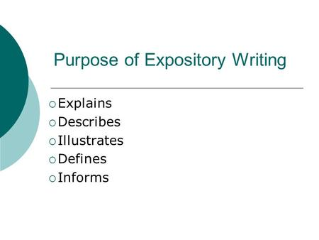 Purpose of Expository Writing  Explains  Describes  Illustrates  Defines  Informs.