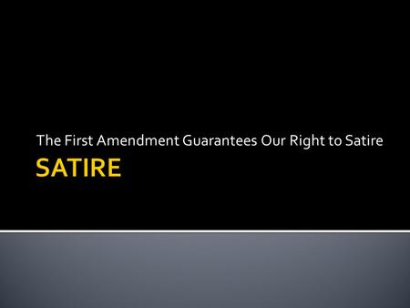 The First Amendment Guarantees Our Right to Satire.