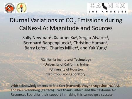 Diurnal Variations of CO 2 Emissions during CalNex-LA: Magnitude and Sources Sally Newman 1, Xiaomei Xu 2, Sergio Alvarez 3, Bernhard Rappenglueck 3, Christine.
