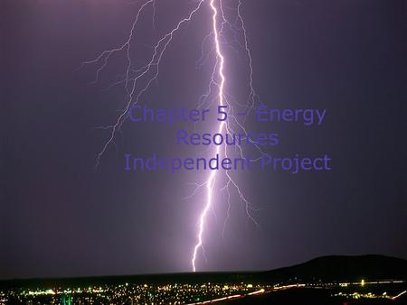 Chapter 5 – Energy Resources Independent Project.
