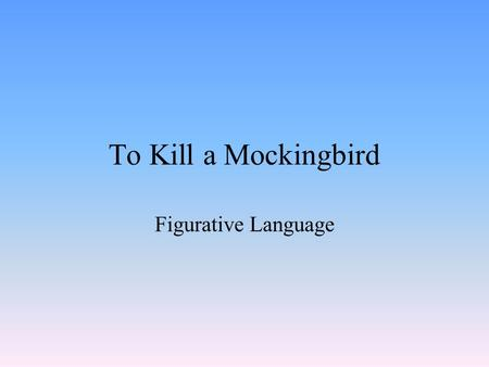 To Kill a Mockingbird Figurative Language. I can… I can analyze figurative language within a complex text. I can define commonly used foreign words and.