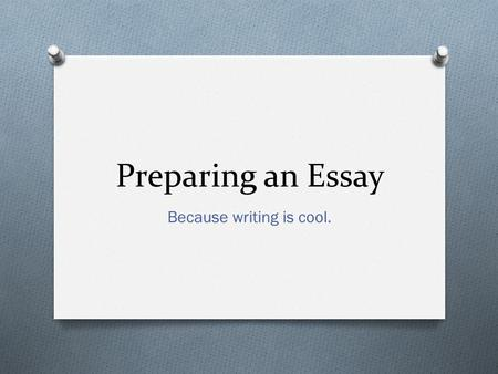 Preparing an Essay Because writing is cool.. Outline O The purpose of an outline is to organize your thoughts. O You should tailor make your outline to.