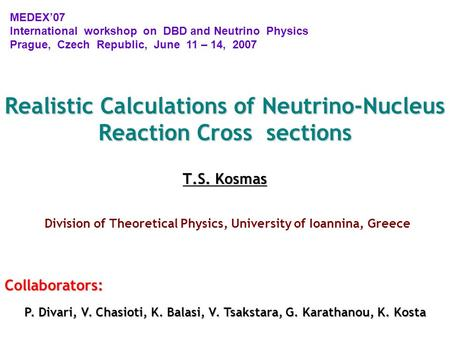 Realistic Calculations of Neutrino-Nucleus Reaction Cross sections T.S. Kosmas Realistic Calculations of Neutrino-Nucleus Reaction Cross sections T.S.