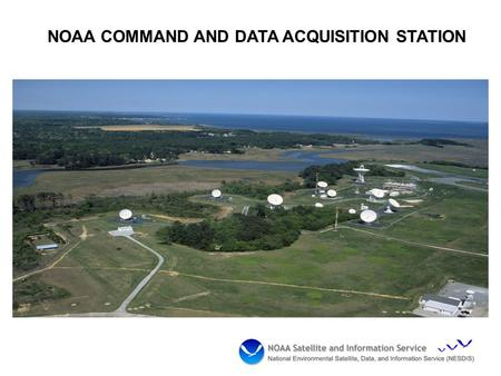 NOAA COMMAND AND DATA ACQUISITION STATION. WCDAS Numbers  DCS Help Desk at 757-824-7450 or 7451  Contact Phil Whaley at (757) 824-7331 or Al McMath.