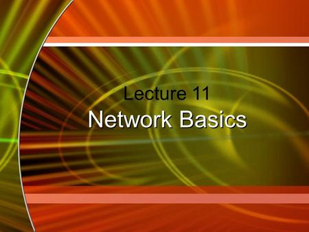 Lecture 11 Network Basics. 2 Network Definition Set of technologies that connects computers –Hardware, software & media Allows users to –communicate and.