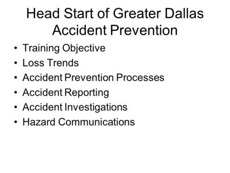 Head Start of Greater Dallas Accident Prevention Training Objective Loss Trends Accident Prevention Processes Accident Reporting Accident Investigations.
