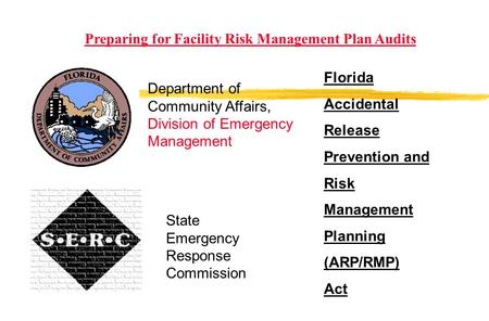 Florida Accidental Release Prevention and Risk Management Planning (ARP/RMP) Act State Emergency Response Commission Preparing for Facility Risk Management.
