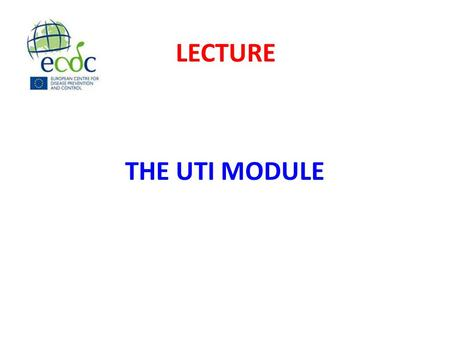 THE UTI MODULE LECTURE. To outline the aims of the UTI module To describe the questionnaires LECTURE OBJECTIVES.