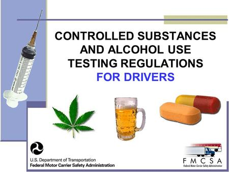 CONTROLLED SUBSTANCES AND ALCOHOL USE TESTING REGULATIONS FOR DRIVERS.