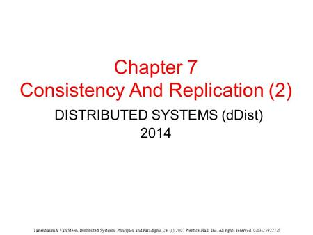Tanenbaum & Van Steen, Distributed Systems: Principles and Paradigms, 2e, (c) 2007 Prentice-Hall, Inc. All rights reserved. 0-13-239227-5 Chapter 7 Consistency.