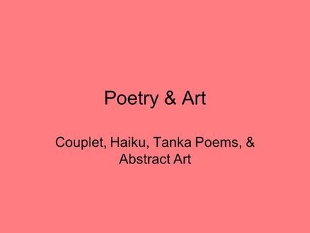 Poetry & Art Couplet, Haiku, Tanka Poems, & Abstract Art.