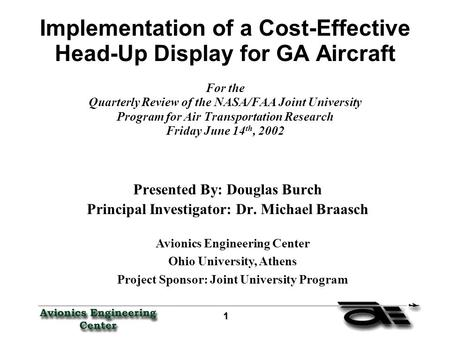 1 11 1 Implementation of a Cost-Effective Head-Up Display for GA Aircraft For the Quarterly Review of the NASA/FAA Joint University Program for Air Transportation.