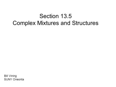Section 13.5 Complex Mixtures and Structures Bill Vining SUNY Oneonta.