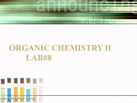 ORGANIC CHEMISTRY II LAB#8. Lab # 8 Princess Norah Bint Abdulrahman University Collage of pharmacy Pharmaceutical Chemistry Department.