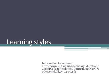 Learning styles Information found from  CareerCollegeReadiness/Curriculum/NavGr1 0LessonsRGRev-04-09.pdf.