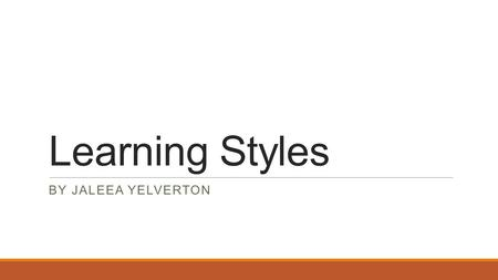 Learning Styles BY JALEEA YELVERTON. My Initial Post Learning styles is important in all aspects in the classroom. Learning styles are correlated with.