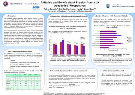 Physics Education Research The University of Edinburgh Attitudes and Beliefs about Physics from a UK Academics' Perspectives Robyn Donnelly 1, Cait MacPhee.