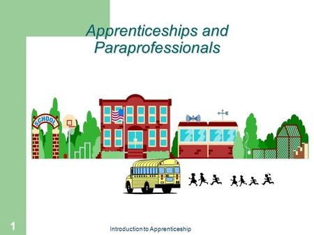 Introduction to Apprenticeship 1 Apprenticeships and Paraprofessionals.