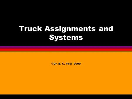 Truck Assignments and Systems ©Dr. B. C. Paul 2000.