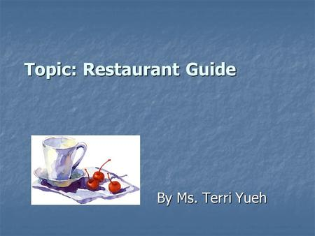 Topic: Restaurant Guide By Ms. Terri Yueh. Restaurant Talk book a reservation = make a reservation = save a table for a set time familiar food vs. exciting.