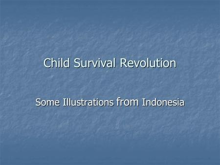 Child Survival Revolution Some Illustrations from Indonesia.