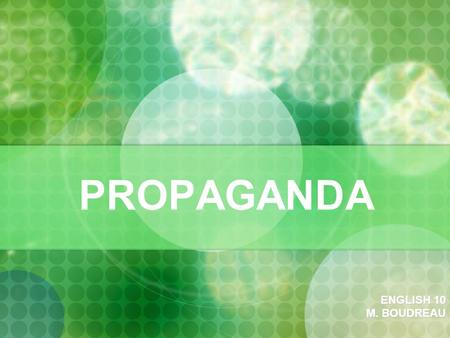 PROPAGANDA ENGLISH 10 M. BOUDREAU. PROPAGANDA: The spreading of ideas, information, or rumor for the purpose of helping or injuring an institution, a.