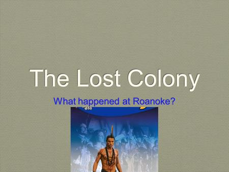The Lost Colony What happened at Roanoke?. Imagine this… One morning, you pick up the newspaper and glance at the front page. In large bold letters across.