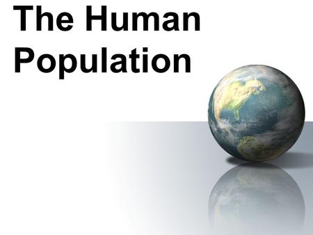 The Human Population. Studying Human Population Objectives Describe how the size and growth rate of the human population has changed in the last 10 years.