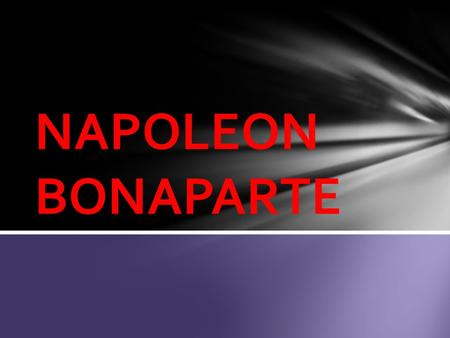 NAPOLEON BONAPARTE. Born 1769 – Corsica Sent to military school at age of 9 1785- Second Lieutenant in artillery Napoleon.