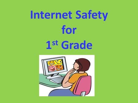 Internet Safety for 1 st Grade. What is a community? These are the places where we get to know real people.