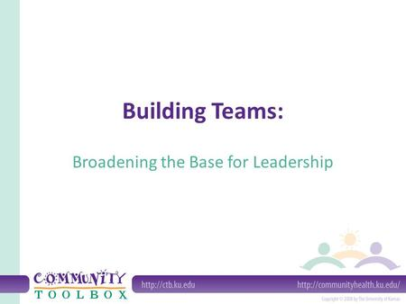 Building Teams: Broadening the Base for Leadership.