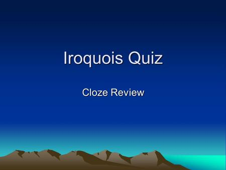 Iroquois Quiz Cloze Review. The ____________________ people were one of the two major Native American groups living in New York State. The Iroquois lived.